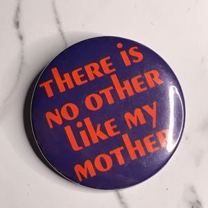 Vintage There is No Other Like My Mother Button